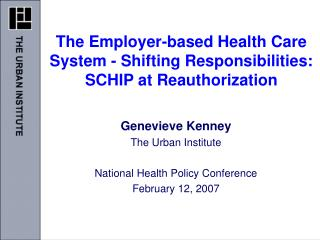 The Employer-based Health Care System - Shifting Responsibilities: SCHIP at Reauthorization