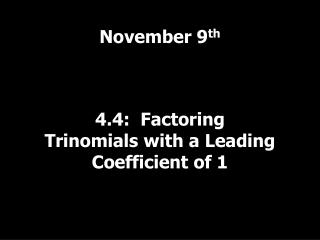 4.4:  Factoring Trinomials with a Leading Coefficient of 1