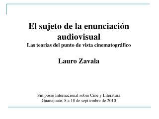 El sujeto de la enunciaci n audiovisual Las teor as del punto de vista cinematogr fico  Lauro Zavala     Simposio Intern