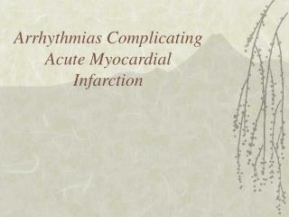 Arrhythmias Complicating Acute Myocardial Infarction