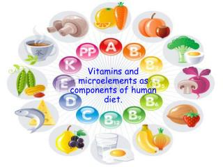 Vitamins and microelements as components of human diet.
