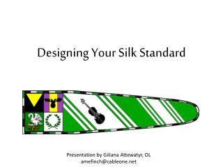 Designing Your Silk Standard