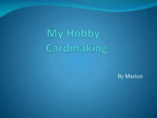 My Hobby - Cardmaking