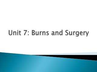 Unit 7: Burns and Surgery