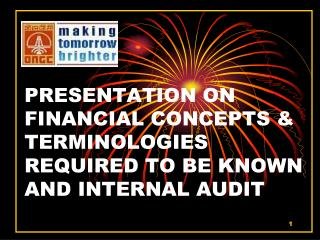 PRESENTATION ON FINANCIAL CONCEPTS & TERMINOLOGIES REQUIRED TO BE KNOWN AND INTERNAL AUDIT