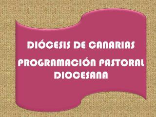 DIÓCESIS DE CANARIAS PROGRAMACIÓN PASTORAL DIOCESANA