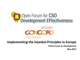 Implementing the Istanbul Principles in Europe Policy Forum on Development May 2012