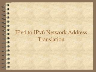 IPv4 to IPv6 Network Address Translation