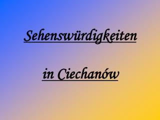 Sehensw � rdigkeiten in Ciechan�w