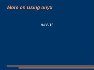 More on Using onyx