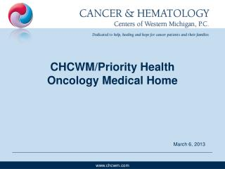 CHCWM/Priority Health  Oncology Medical Home