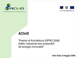 """ACInD """"Premio di Architettura SIPRO 2008,  Edifici industriali eco-sostenibili"""