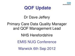 Dr Dave Jeffery Primary Care Data Quality Manager and QOF Management Lead  NHS Herefordshire
