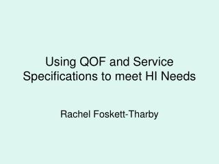 Using QOF and Service Specifications to meet HI Needs