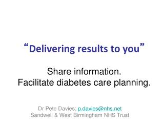 � Delivering results to you � Share information.  Facilitate diabetes care planning.
