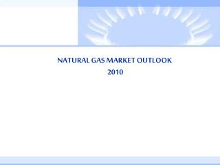 NATURAL GAS MARKET OUTLOOK  2010