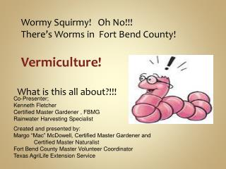 Wormy Squirmy!   Oh No!!! There�s Worms in  Fort Bend County!