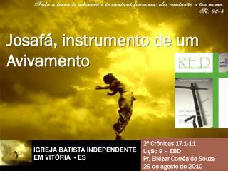 2º Crônicas 17.1-11 Lição 9 – EBD Pr. Eliézer Corrêa de Souza 29 de agosto de 2010