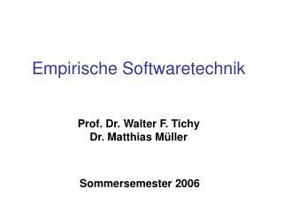 Prof. Dr. Walter F. Tichy Dr. Matthias Müller