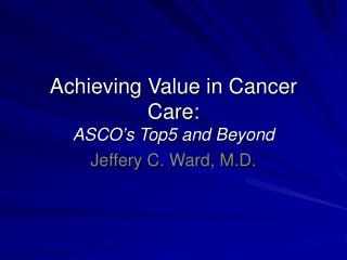 Achieving Value in Cancer Care: ASCO's Top5 and Beyond