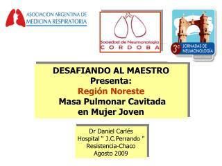 DESAFIANDO AL MAESTRO  Presenta: Región Noreste  Masa Pulmonar  Cavitada en Mujer  Joven