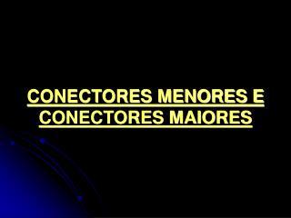 CONECTORES MENORES E CONECTORES MAIORES