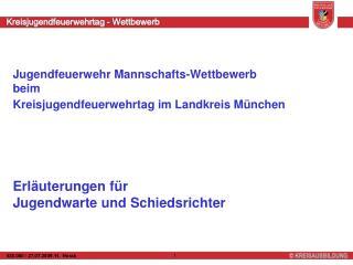 Jugendfeuerwehr Mannschafts-Wettbewerb  beim  Kreisjugendfeuerwehrtag im Landkreis M nchen      Erl uterungen f r  Jugen