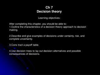Ch 7 Decision theory Learning objectives: After completing this chapter, you should be able to: