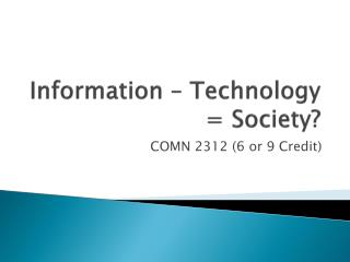 Information – Technology = Society?