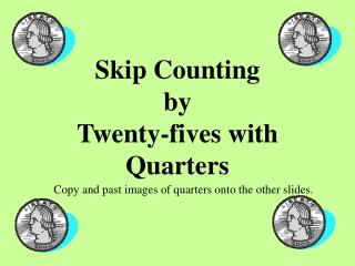 Skip Counting by Twenty-fives with Quarters