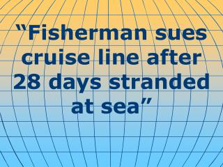"""Fisherman sues cruise line after 28 days stranded at sea"""