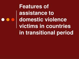 Features of assistance to domestic violence victims in countries in transitional period