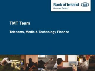 TMT Team Telecoms, Media & Technology Finance