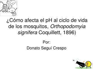 ¿Cómo afecta el pH al ciclo de vida de los mosquitos,  Orthopodomyia signifera Coquillett, 1896)