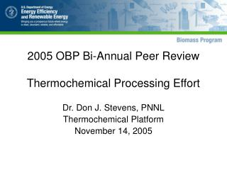 2005 OBP Bi-Annual Peer Review  Thermochemical Processing Effort