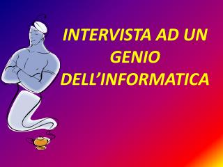 INTERVISTA AD UN GENIO DELL�INFORMATICA