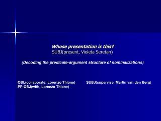 Whose presentation is this? SUBJ(present, Violeta Seretan)