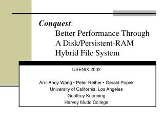 Conquest :   Better Performance Through  A Disk/Persistent-RAM Hybrid File System