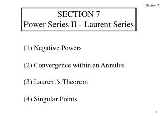 (1) Negative Powers (2) Convergence within an Annulus (3) Laurent's Theorem (4) Singular Points
