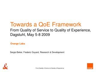 Towards a QoE Framework From Quality of Service to Quality of Experience, Dagstuhl,  May 5-8 2009