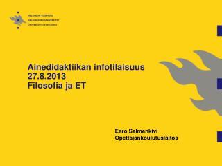 Ainedidaktiikan infotilaisuus 27.8.2013 Filosofia ja ET
