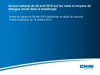 Accord national du 26 avril 2010 sur les voies et moyens du dialogue social dans la métallurgie
