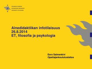 Ainedidaktiikan infotilaisuus 26.8.2014 ET, filosofia ja  psykologia