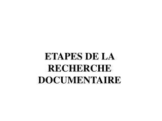 ETAPES DE LA RECHERCHE DOCUMENTAIRE