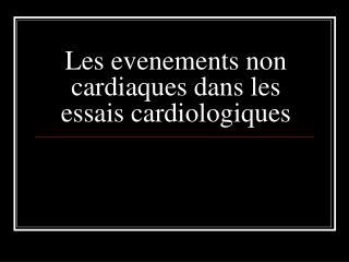 Les evenements non cardiaques dans les essais cardiologiques
