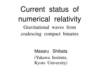 Current  status  of numerical  relativity Gravitational  waves  from coalescing  compact  binaries
