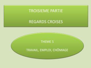 TROISIEME PARTIE REGARDS CROISES
