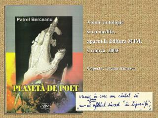 Volum antologic  si cu inedite,  aparut la Editura MJM,  Craiova, 2003 Coperta: Lucian Irimescu