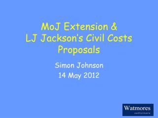 MoJ Extension &  LJ Jackson's Civil Costs Proposals