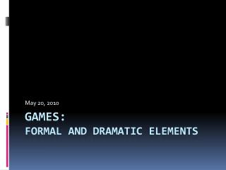 Games:  Formal and Dramatic elements